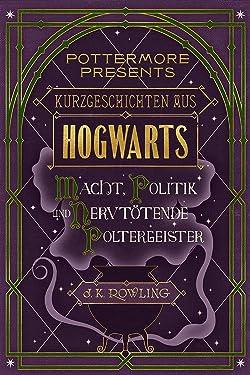 Kurzgeschichten aus Hogwarts: Macht, Politik und nervtötende Poltergeister (Kindle Single) (Pottermore Presents 2) (German Edition)