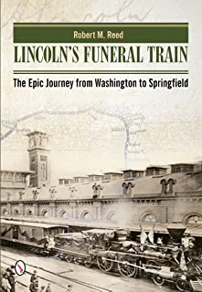 Lincoln`s Funeral Train: The Epic Journey from Washington to Springfield