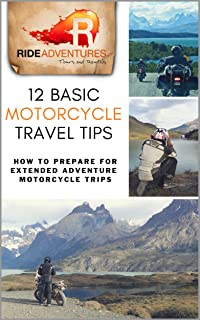 12 Basic Motorcycle Travel Tips: How to Prepare for Extended Adventure Motorcycle Trips (English Edition)