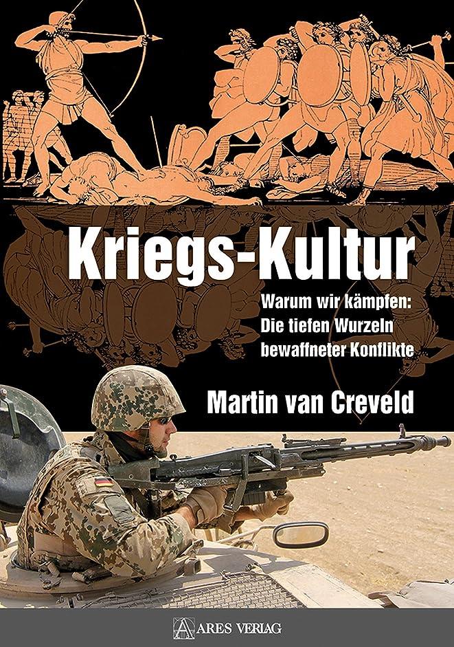 信者着陸うまくやる()Kriegs-Kultur: Warum wir k?mpfen: Die tiefen Wurzeln bewaffneter Konflikte (German Edition)