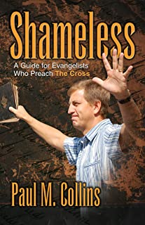 Shameless: A Guide for Evangelists who Preach the Cross