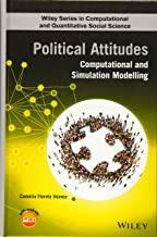 Political Attitudes: Computational and Simulation Modelling (Wiley Series in Computational and Quantitative Social Science)