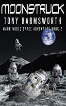 Moonstruck: Mark Noble Space Adventure Book 2 (Mark Noble Adventure)