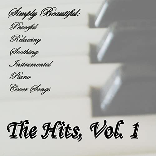 Peaceful Relaxing Soothing Instrumental Piano Cover Songs: The Hits