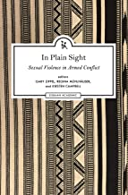 In Plain Sight: Sexual Violence in Armed Conflict