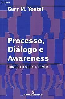Processo, Dialogo e Awareness: Ensaios em Gestalt-Terapia