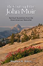 The Contemplative John Muir: Spiritual Quotations from the Great American Naturalist