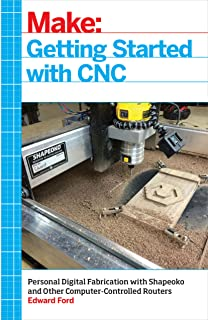 Getting Started with CNC: Personal Digital Fabrication with Shapeoko and Other..