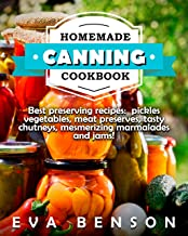 Homemade canning cookbook. : Best preserving recipes:  pickles vegetables, meat preserves, tasty chutneys, and    mesmerizing marmalades and jams!