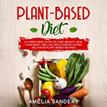 Plant-Based Diet: A 2-Week Meal Plan to Lose Weight, Heal Your Body, and Live Healthier by Eating Delicious Plant-Based Recipes.