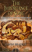 The Importance of Song: Digital Fantasy Fiction Short Story (DigitalFictionPub.com Fantasy Fiction Short Stories Book 27)