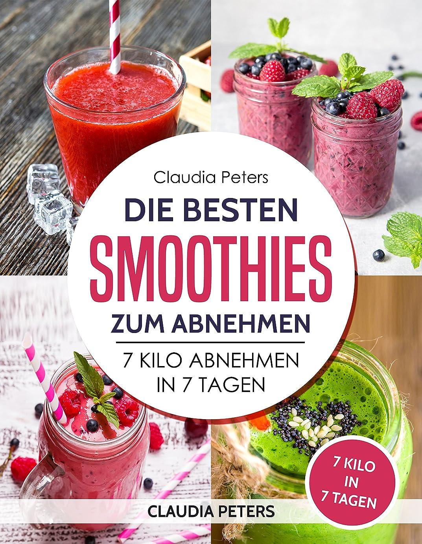 Smoothies: Die besten Smoothies zum Abnehmen 7 Kilo in Tagen 7 abnehmen (German Edition)