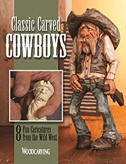 Classic Carved Cowboys: 8 Fun Caricatures from the Wild West (Fox Chapel Publishing) Step-by-Step Projects from Woodcarvin...
