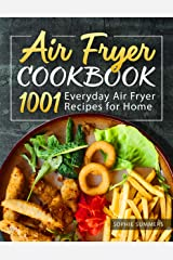 Air Fryer Cookbook - 1001 Everyday Air Fryer Recipes for Home: Air Fryer Cooking for Beginners and Pros Kindle Edition