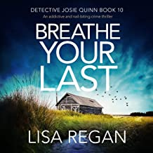 Breathe Your Last: An Addictive and Nail-Biting Crime Thriller (Detective Josie Quinn, Book 10)