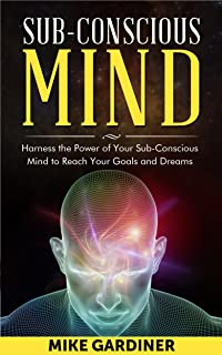 Subconscious Mind: Harness the Power of Your Subconscious Mind to Reach Your Goals and Dreams!: The Power of the Subconsci...