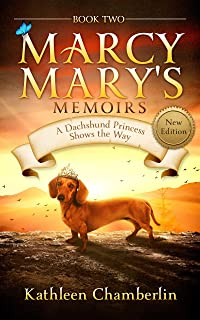 Marcy Mary's Memoirs: A Dachshund Princess Shows the Way