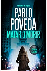 Matar o Morir: Un thriller de espías (Serie Dana Laine nº 3) (Spanish Edition) Kindle Edition