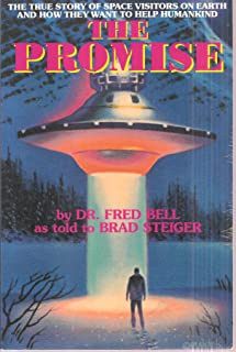 The Promise: The True Story of Space Visitors on Earth and How They Want to Help Humankind (As Told to Brad Steiger)