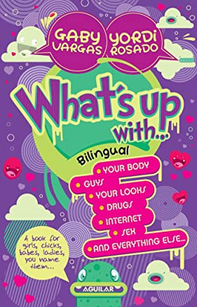What's up with…: Your body, guys, your looks, drugs, internet, sex and everything else… Bilingual