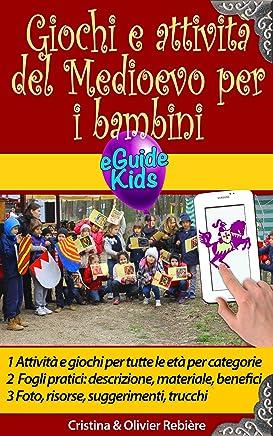 Giochi e attività del Medioevo per i bambini: Immergetevi nella storia con vostro figlio! (Kids Experience Vol. 5)