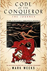 Code of the Conqueror - The Journey: A 21st Century Crusade For Self - Mastery Kindle Edition
