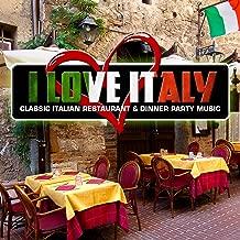 I Love Italy: Classic Italian Restaurant & Dinner Party Music
