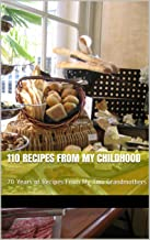 110 Recipes From My Childhood: 70 Years of Recipes From My Two Grandmothers