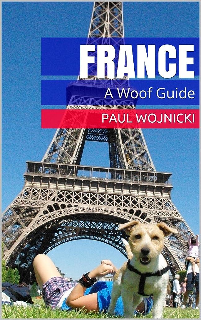くつろぎ再生的エキスパートFrance: A Woof Guide (Europe: A Woof Guide Book 1) (English Edition)