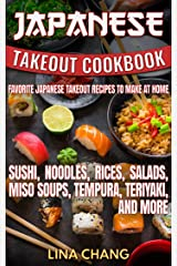 Japanese Takeout Cookbook Favorite Japanese Takeout Recipes to Make at Home: Sushi, Noodles, Rices, Salads, Miso Soups, Tempura, Teriyaki and More Kindle Edition