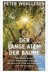 Der lange Atem der Bäume: Wie Bäume lernen, mit dem Klimawandel umzugehen – und warum der Wald uns retten wird, wenn wir es zulassen (German Edition) Kindle Edition