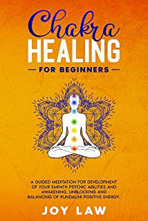 Chakra Healing for Beginners: a guided meditation for development of your empath psychic abilities and awakening, unblocki...
