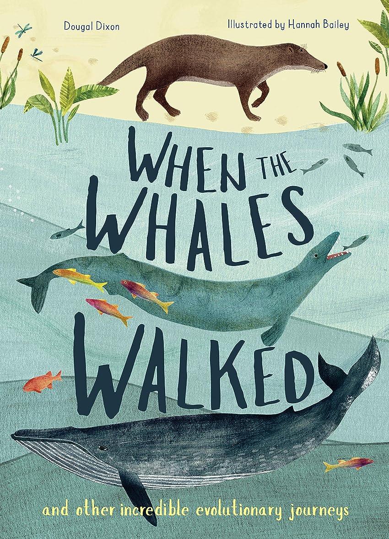 いじめっ子職人時間厳守When the Whales Walked: And Other Incredible Evolutionary Journeys
