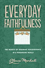 Everyday Faithfulness: The Beauty of Ordinary Perseverance in a Demanding World (The Gospel Coalition)