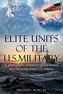 Elite Units of the U.S. Military: A photographic primer to special warfare and elite units of the U.S. military