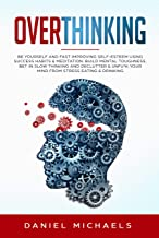 Overthinking: Be Yourself and Fast Improving Self-Esteem Using Success Habits & Meditation. Build Mental Toughness, Bet in Slow Thinking and Declutter & Unfu*k Your Mind from Stress Eating & Drinking