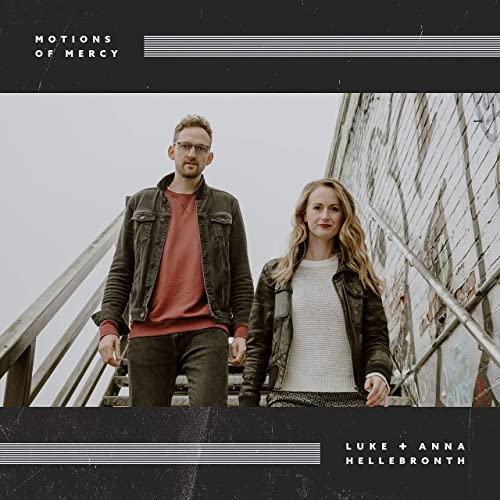 Luke + Anna Hellebronth - Motions of Mercy (2019)
