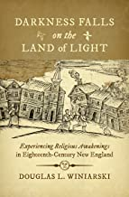 Darkness Falls on the Land of Light: Experiencing Religious Awakenings in Eighteenth-Century New England (Published by the...