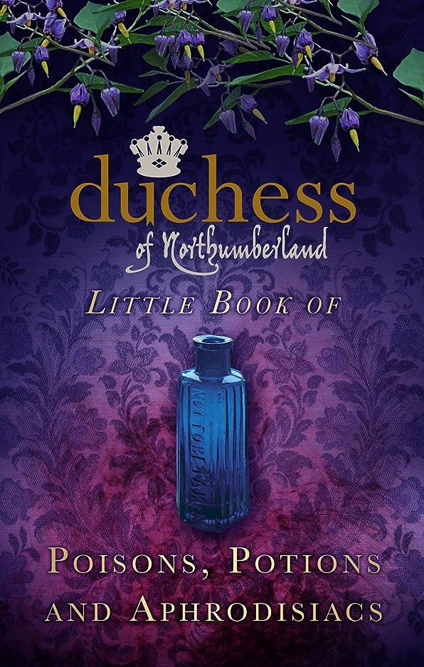ピジン立法任命The Duchess of Northumberland's Little Book of Poisons, Potions and Aphrodisiacs (English Edition)