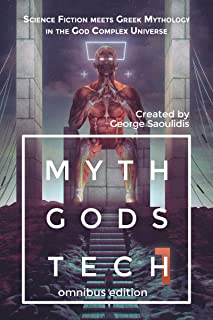 Myth Gods Tech 1 - Omnibus Edition: Science Fiction Meets Greek Mythology In The God Complex Universe