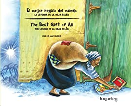 El mejor regalo del mundo: la leyenda de la Vieja Belén (Bilingual Edition) / The Best Gift of All: The Legend of La Vieja Belen (Bilingual Books) (Spanish and English Edition)