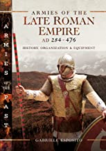 Armies of the Late Roman Empire AD 284 to 476: History, Organization & Equipment (Armies of the Past)