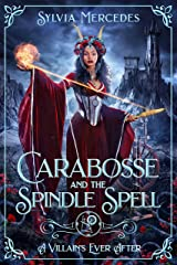 Carabosse and the Spindle Spell: A Retelling of Sleeping Beauty (A Villain's Ever After) Kindle Edition