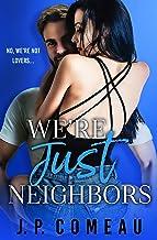 We're Just Neighbors: A Single Dad Next Door Neighbor Romance (Big Fat Lie Book 2)