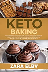 Keto Baking: The Ultimate Keto Cupcake, Muffin, Brownie, and Cookie Cookbook for Low Carb Recipes to Enhance Weight Loss and Burn Fat with Easy to Follow, Quick, and Delicious Recipes! Kindle Edition