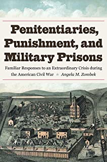 Penitentiaries, Punishment, and Military Prisons: Familiar Responses to an Extraordinary Crisis during the American Civil War