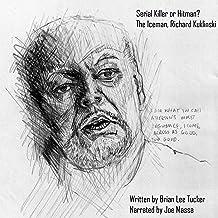 Serial Killer or Hit-Man?: The Iceman, Richard Kuklinski