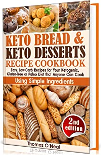 Keto Bread and Keto Desserts Recipe Cookbook: Easy, Low-Carb Recipes for Your Ketogenic, Gluten-Free or Paleo Diet that Anyone Can Cook Using Simple Ingredients. ... Cookies, Snacks (Keto Bread and Desserts)