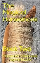 The Magical Horseshoes: Book Two (Pegacornicopia 1)