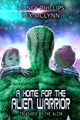 A Home for the Alien Warrior (Treasured by the Alien Book 6) Kindle Edition
